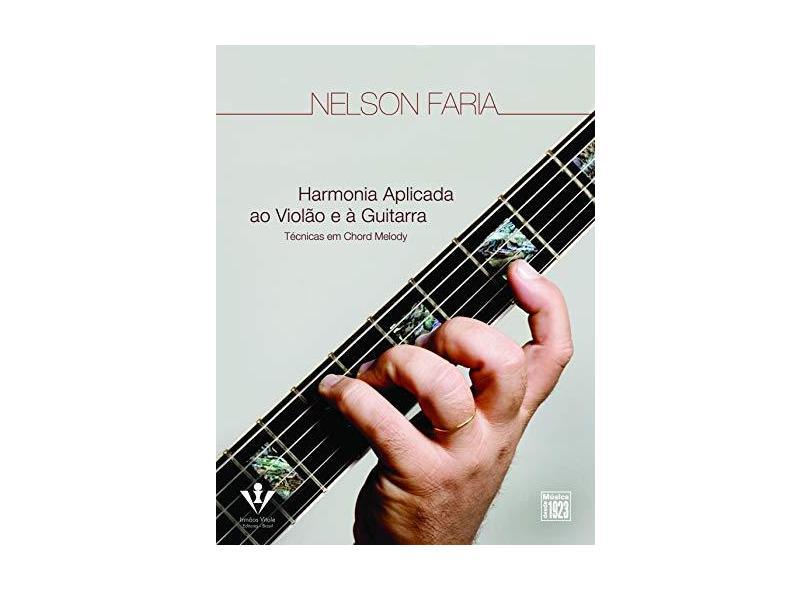 Harmonia Aplicada ao Violão e a Guitarra - Técnicas em Chord Melody - Nelson Faria - 9788574072883