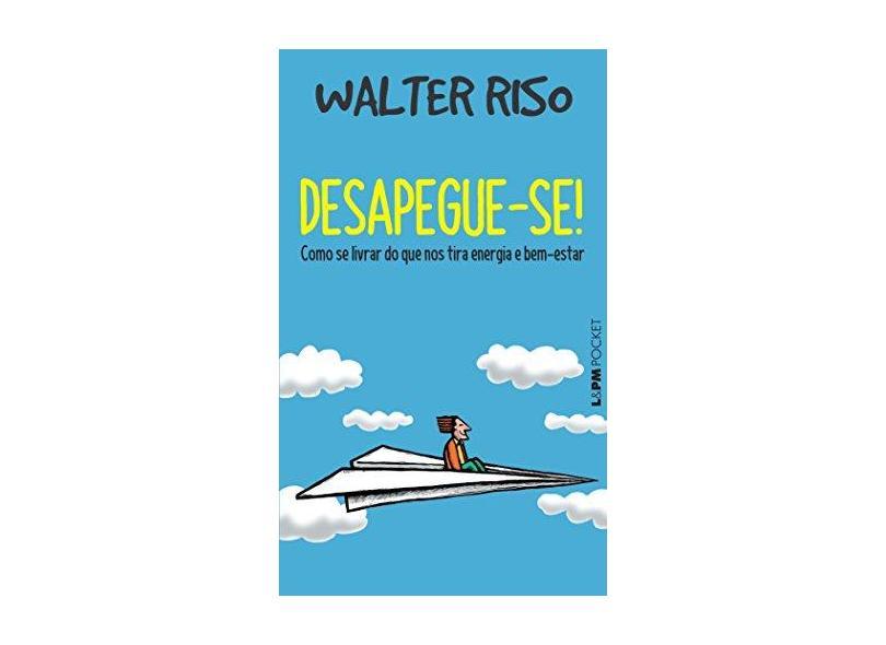 Desapegue-se! - Walter Riso - 9788525437235