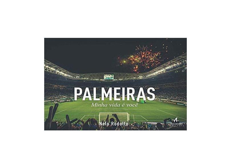Palmeiras Minha Vida É Você - Rodolfo Nelo - 9788576089575