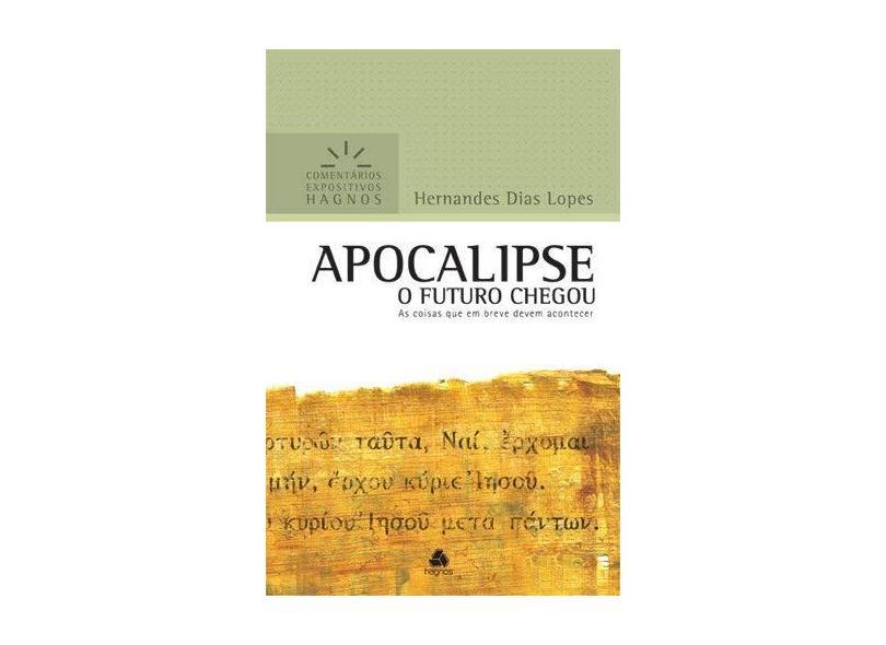 Apocalipse - O Futuro Chegou - Col. Comentários Expositivos Hagnos - Lopes, Hernandes Dias - 9788589320757