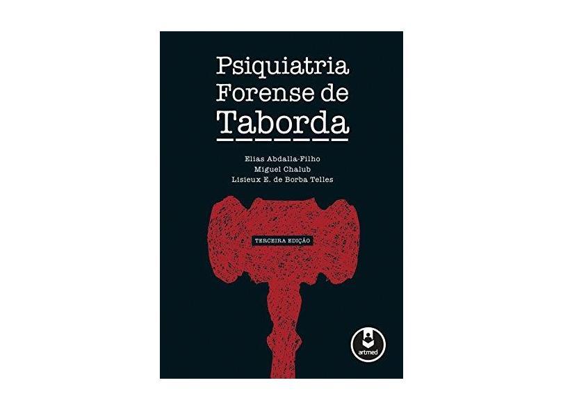 Psiquiatria Forense de Taborda - 3ª Ed. 2015 - Abdalla-filho, Elias; Chalub, Miguel; Telles, Lisieux E. De Borba - 9788582712818