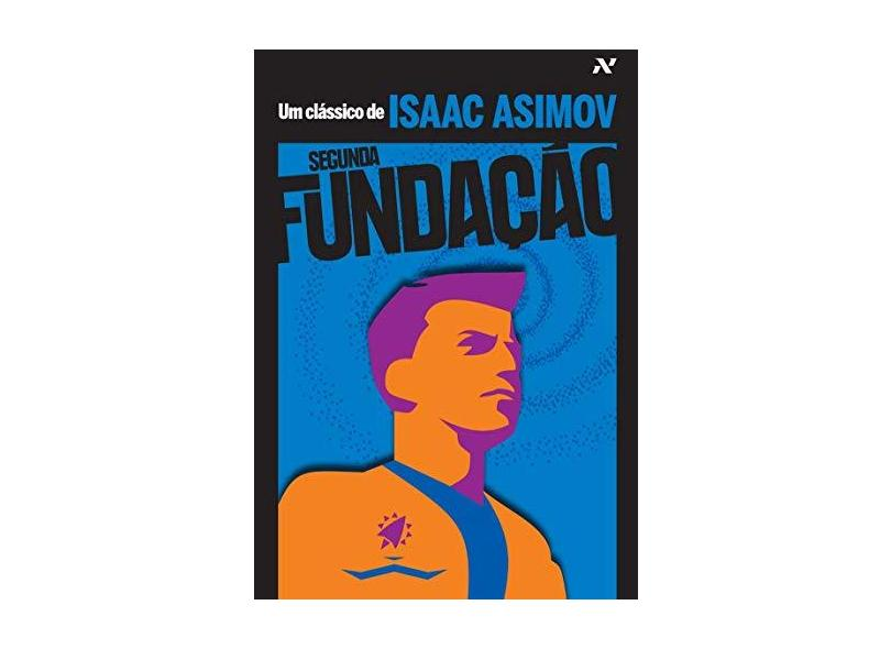 Segunda Fundação - Col. Clássicos de Isaac Asimov - Asimov, Isaac - 9788576570684