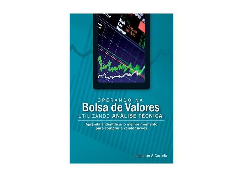 Operando na Bolsa de Valores Utilizando Análise Técnica - Correia, Joseilton S. - 9788575221563