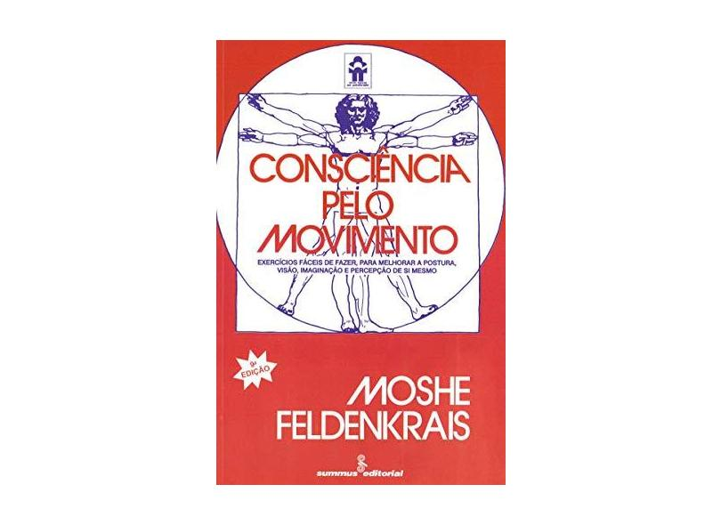 Consciencia Pelo Movimento - Feldenkrais, Moshe - 9788532301017