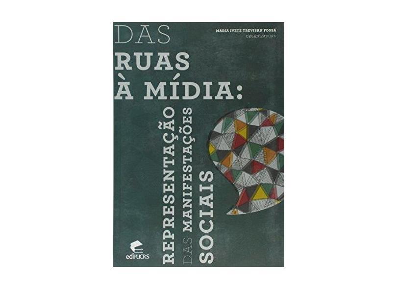 Das Ruas à Mídia. Representação das Manifestações Sociais - Maria Ivete Trevisan Fossá - 9788539706358
