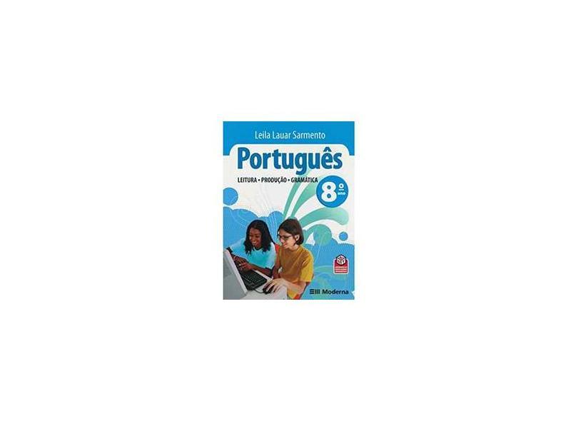 Português: Leitura, Produção, Gramática - 8º Ano - Leila Lauar Sarmento - 9788516061876