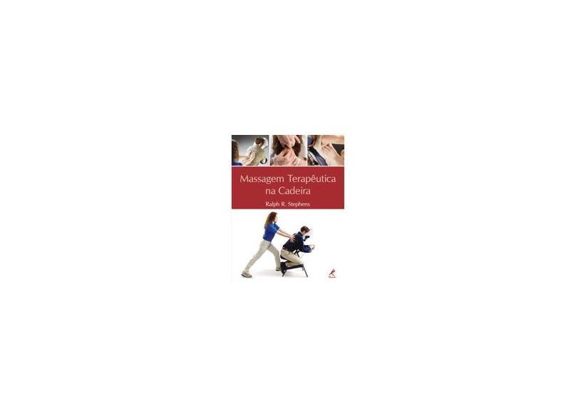 Massagem Terapêutica na Cadeira - Stephens, Ralph I. - 9788520425398