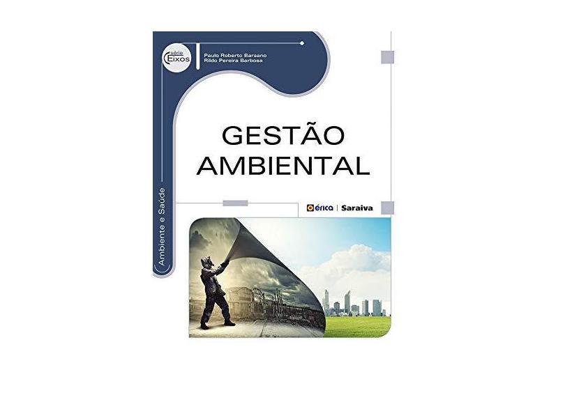 Gestão Ambiental - Série Eixos - Barsano, Paulo Roberto; Barbosa, Rildo Pereira - 9788536506036