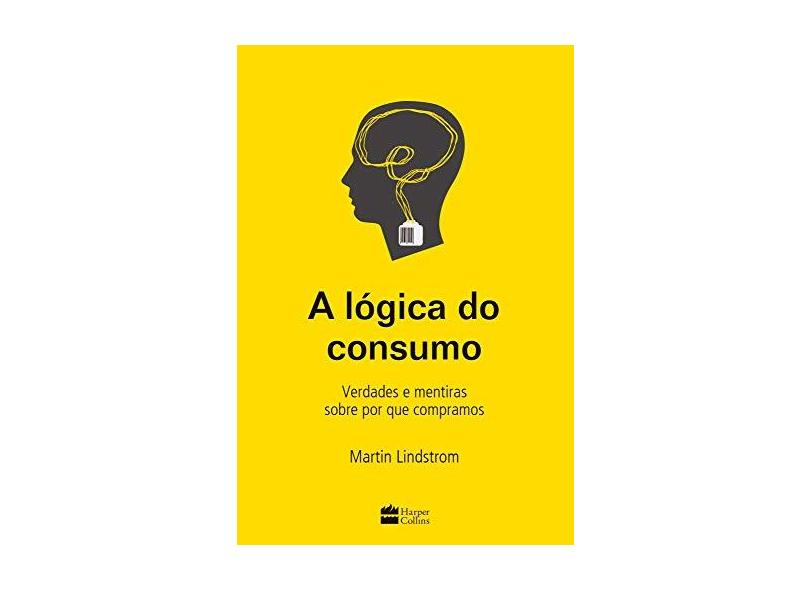 A Lógica do Consumo - Lindstrom, Martin - 9788595082663