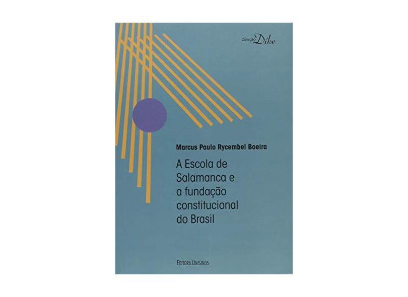 A Escola de Salamanca e a Fundação Constitucional do Brasil - Marcus Paulo Rycembel Boeira - 9788574318042