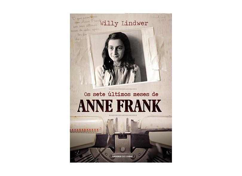 Os Sete Últimos Meses de Anne Frank - Willy Lindwer - 9788579308451