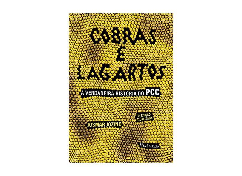 Cobras e Lagartos: A Verdadeira História do Pcc - Josmar Jozino - 9788567097428