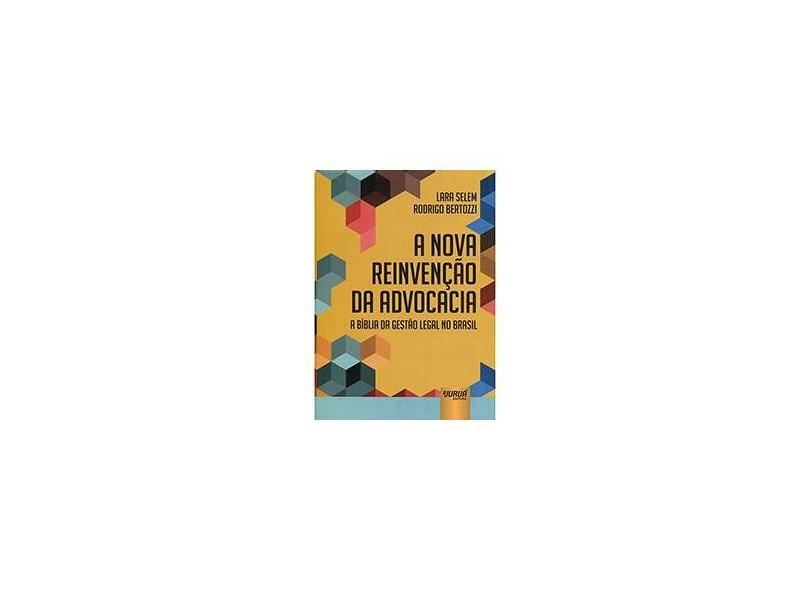 A Nova Reinvenção da Advocacia: A Bíblia da Gestão Legal no Brasil - Lara Selem - 9788536246802