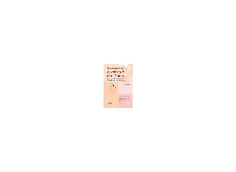Anatomia da Face - Bases Anatomo-funcionais Para Prática Ortodôntica - 8ª Ed. 2013 - Madeira, Miguel Carlos - 9788573782349