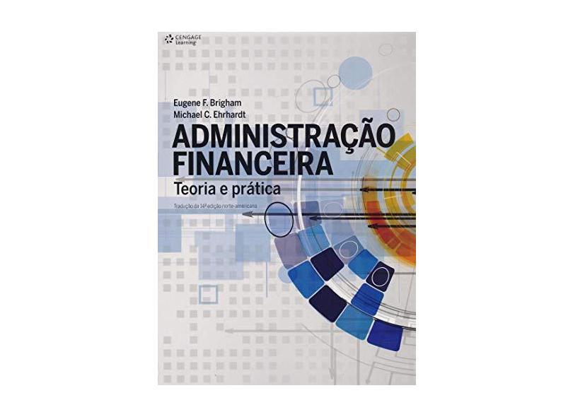 Administração Financeira. Teoria e Prática - Eugene F. Brigham - 9788522123919