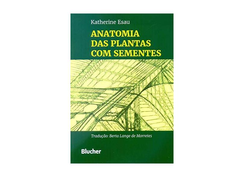 Anatomia das Plantas com Sementes - Esau, Katherine - 9788521201021