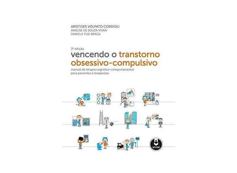 Vencendo o Transtorno Obsessivo-Compulsivo - 3ª Ed. 2016 - Cordioli, Aristides Volpato; - 9788582713617