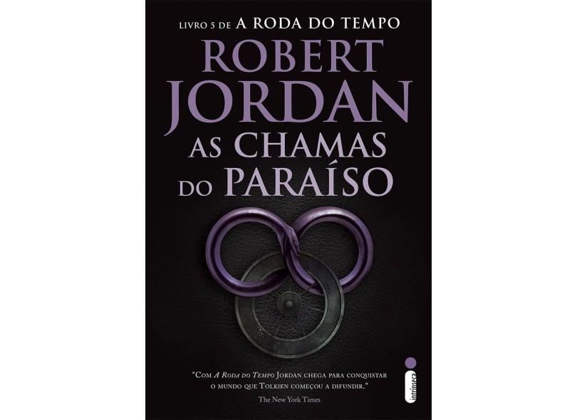 As Chamas do Paraíso - A Roda do Tempo - Livro 5 - Jordan, Robert - 9788580579857