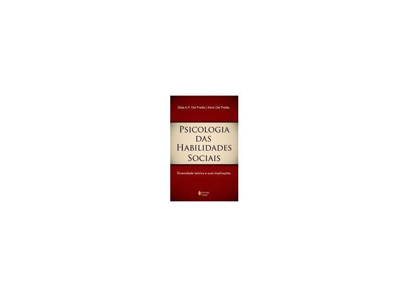 Psicologia das Habilidades Sociais - Diversidade Teórica e Suas Implicações - Prette, Almir Del; Prette, Zilda A. P. Del - 9788532638748