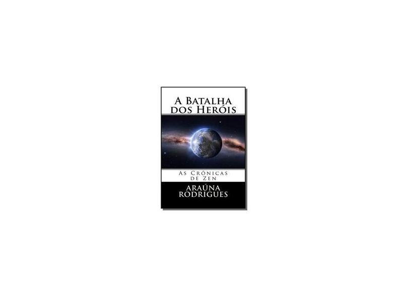 A Batalha dos Heróis - Araúna Antenor Rodrigues - 9781974580866