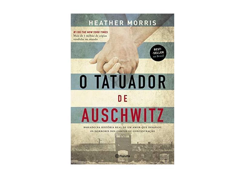 O tatuador de Auschwitz: Baseado na história real de um amor que desafiou os horrores dos campos de concentração - Heather Morris - 9788542215694