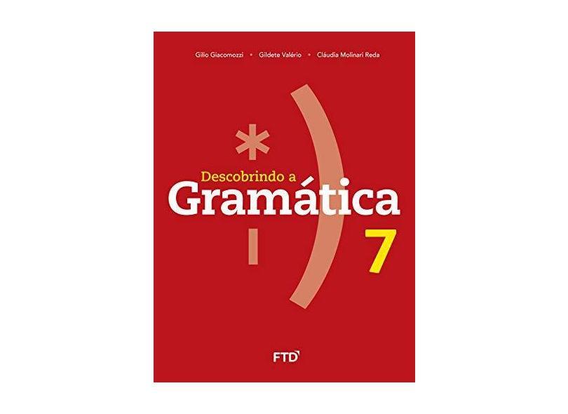 Descobrindo A Gramática - 7º Ano - Gilio Giacomozzi;gildete Valério;claudia Reda; - 9788596002257