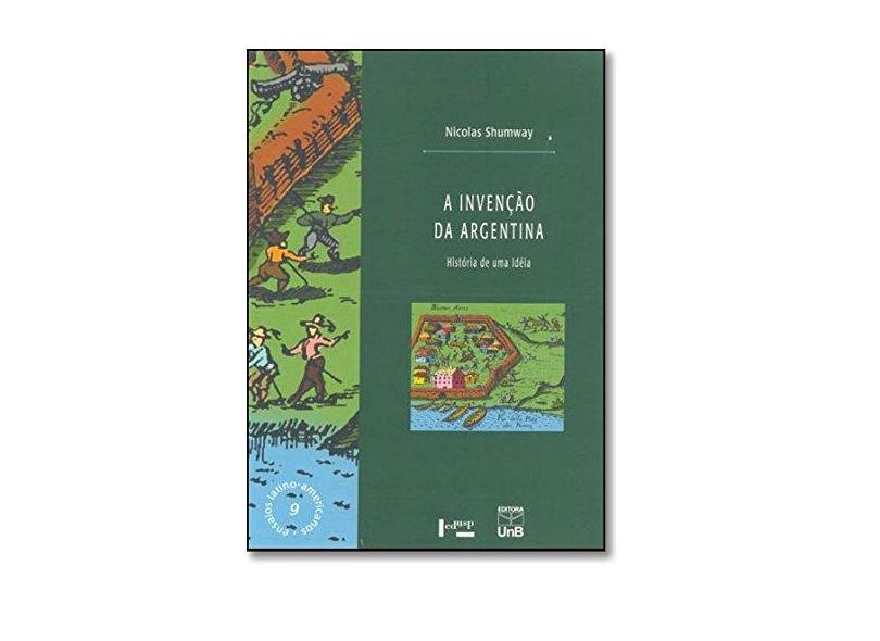 A Invenção da Argentina - A História de uma Idéia - Shumway,nicolas - 9788531410543