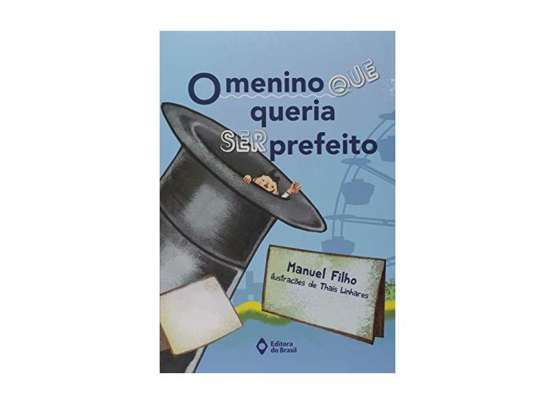 O Menino que Queria Ser Prefeito - Manuel Filho - 9788510068062