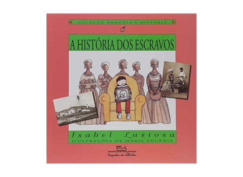 A História dos Escravos - Col. Memória e História - Lustosa, Isabel - 9788574060156