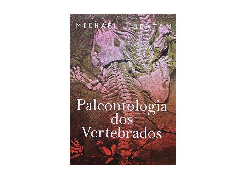 Paleontologia dos Vertebrados - Benton, Michael J. - 9788574540979
