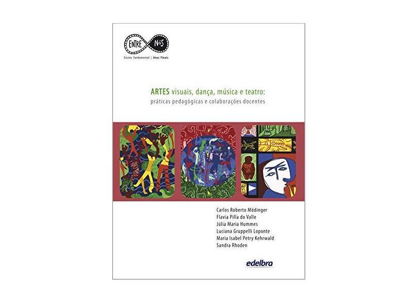 Artes Visuais, Dança, Música e Teatro - Práticas Pedagógicas e Colaborações Docentes - Valle, Flavia Pilla Do; Loponte, Luciana Gruppelli; Mödinger, Carlos Roberto - 9788536011165
