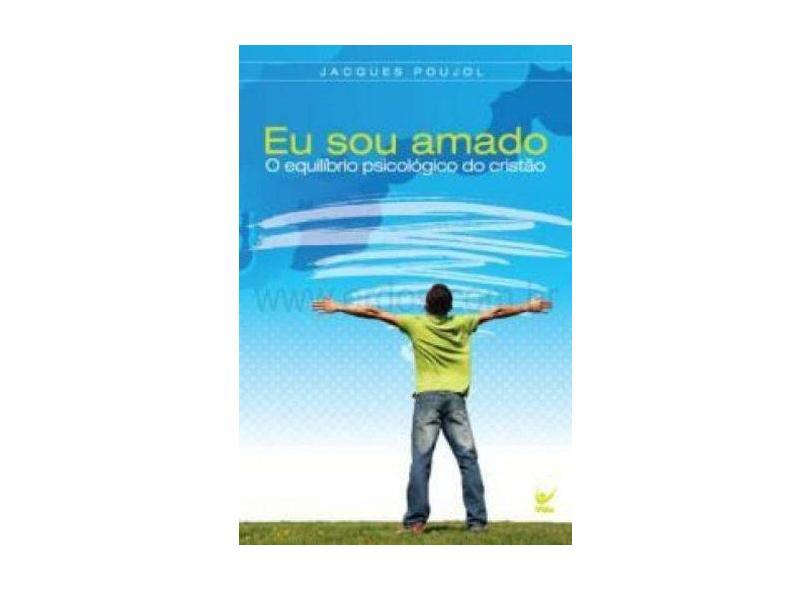 Eu Sou Amado - o Equilíbrio Psicológico do Cristão - Poujol,jacques - 9788573678130