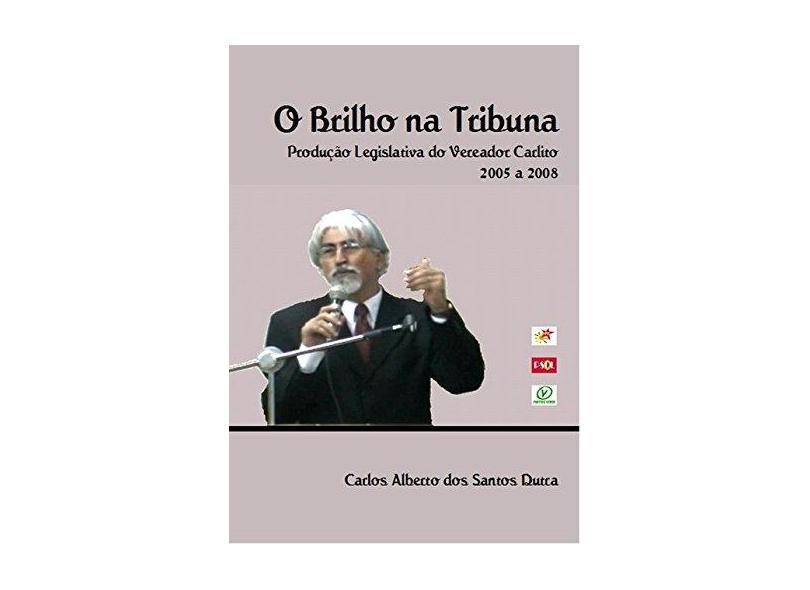 O Brilho na Tribuna - Carlos Alberto Dos Santos Dutra - 9788591149681