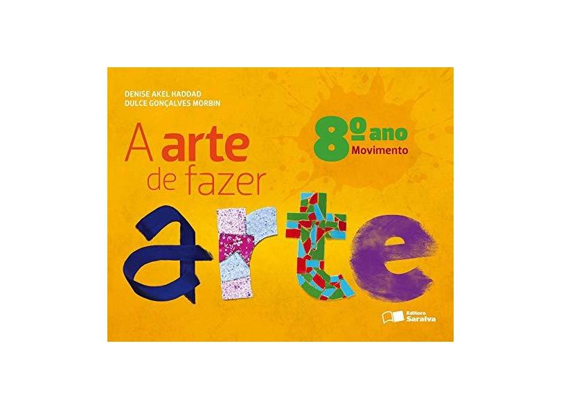 A Arte de Fazer Arte - 8º Ano Movimento - D A Haddad - 9788502210530