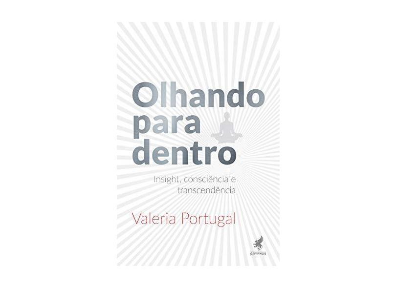 Olhando Para Dentro: Insight, Consciência e Transcendência - Valeria Portugal - 9788583111016