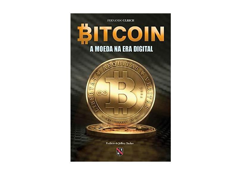 Bitcoin. A Moeda na Era Digital - Fernando Ulrich - 9788581190761