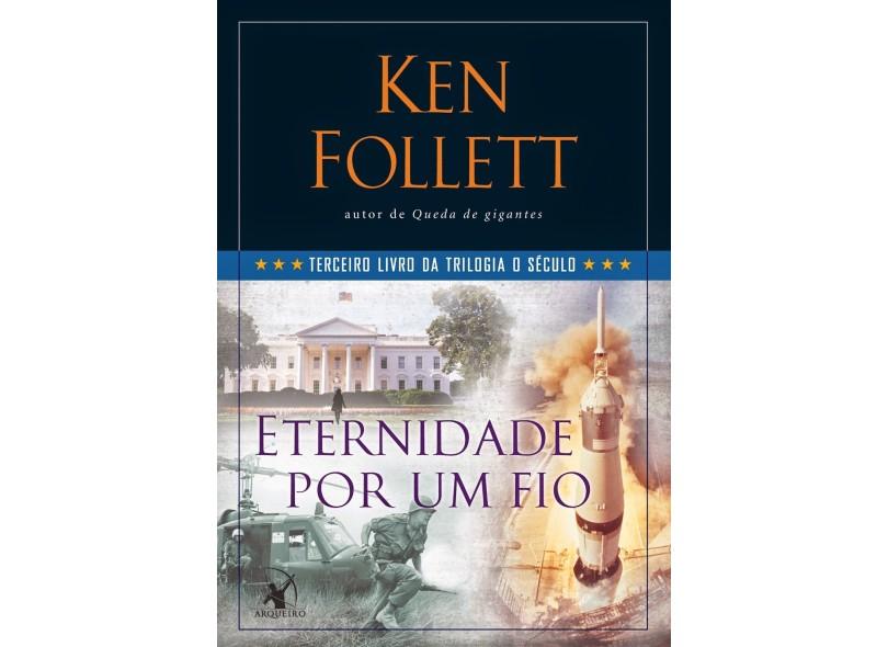 Eternidade por um Fio: Trilogia O Século - Vol. 3 - Ken Follett - 9788580412918