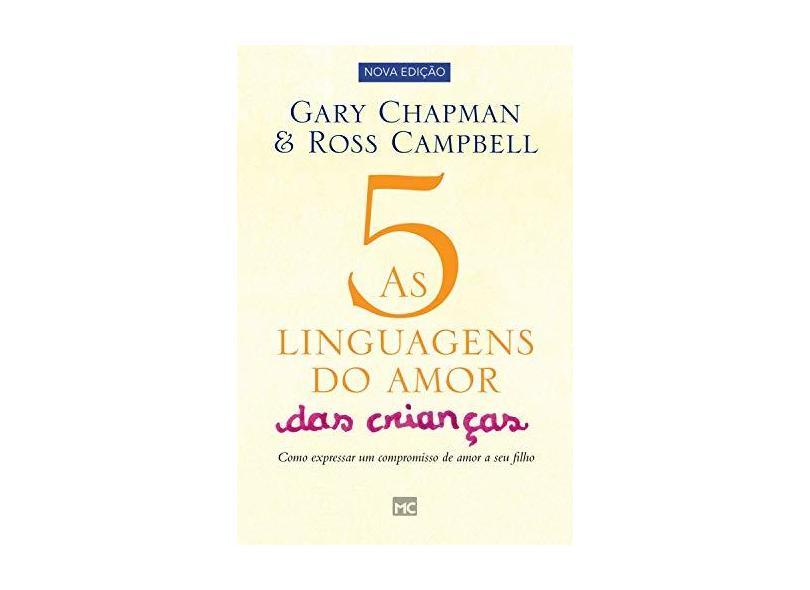 As 5 Linguagens do Amor das Crianças. Como Expressar Um Compromisso de Amor a Seu Filho - Gary Chapman - 9788543302539