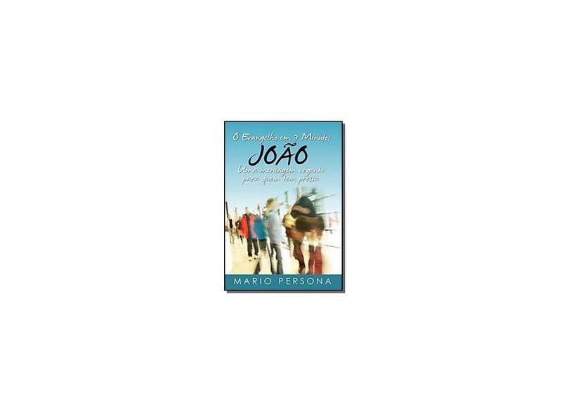 O Evangelho em 3 Minutos. João - Mario Persona - 9788545518723