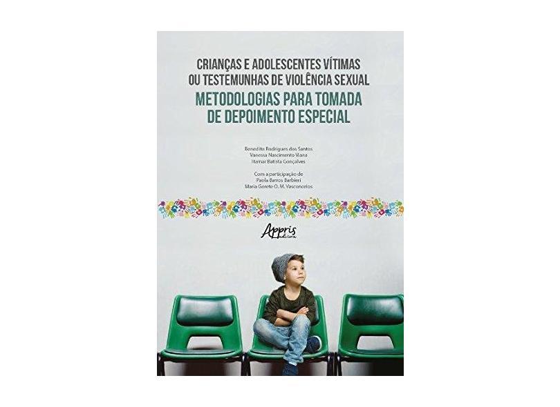 Crianças e Adolescentes Vítimas ou Testemunhas de Violência Sexual - Benedito Rodrigues Dos Santos - 9788547305918