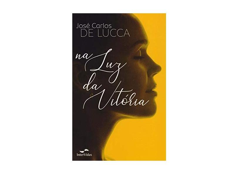 Na Luz da Vitória - Lucca, José Carlos De - 9788560960217