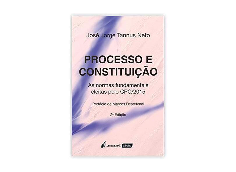 Processo e Constituição. 2018 - José Jorge Tannus Neto - 9788551908129