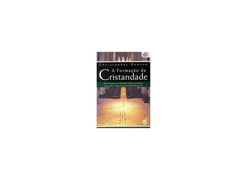 A Formação da Cristandade - Das Origens na Tradição Judaico-Cristã À Ascensão e Queda da Unidade Med - Dawson, Christopher - 9788580331707