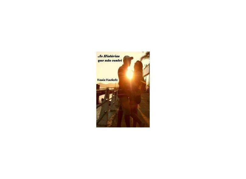 As Histórias que não Contei - Vania Vacholz - 9788581960333