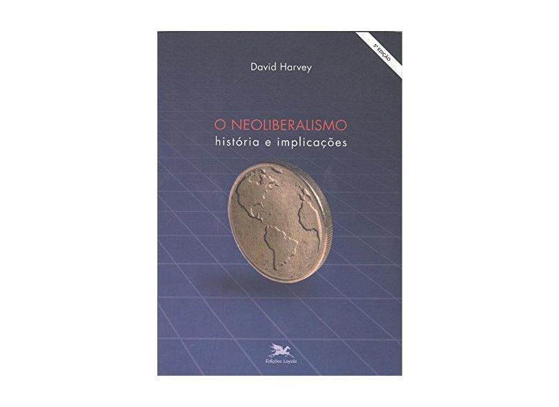 O Neoliberalismo - História e Implicações - Harvey , David - 9788515035366