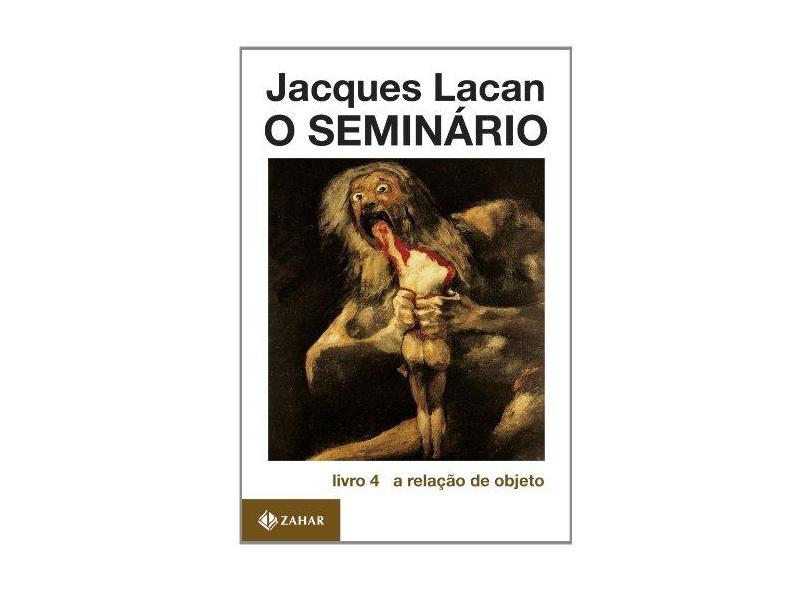 O Seminario Livro 4 - A Relacao de Objeto - Lacan, Jacques - 9788571103047