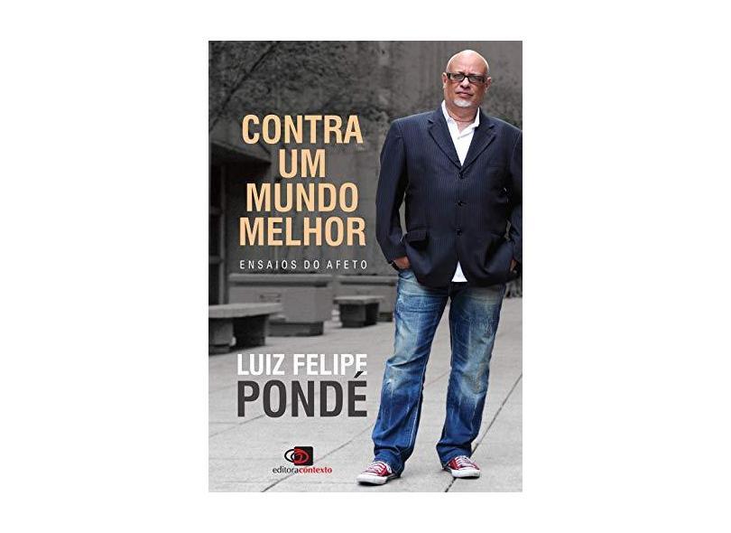 Contra Um Mundo Melhor - Ensaios do Afeto - Pondé, Luiz Felipe - 9788552000365