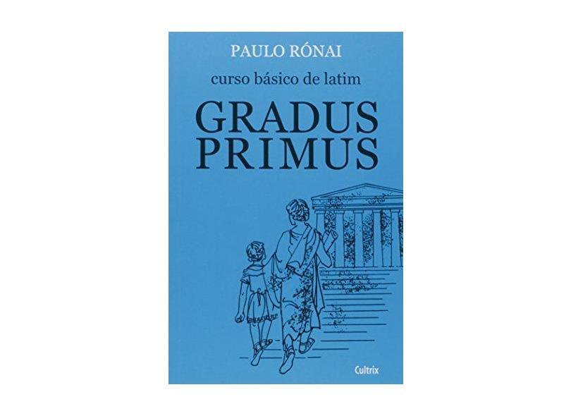 Curso Básico Latim: Gradus Primus - Paulo Ronai - 9788531601019
