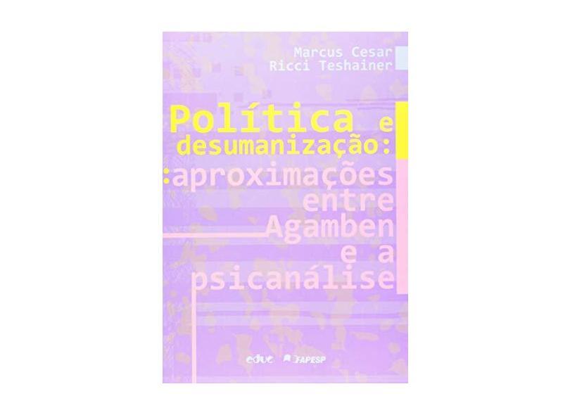 Política E Desumanização. Aproximações Entre Agamben E A Psicanálise - Capa Comum - 9788528304565