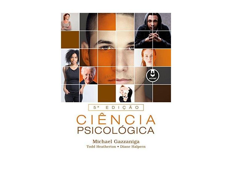 Ciência Psicológica - 5ª Ed. 2017 - Michael Gazzaniga - 9788582714423